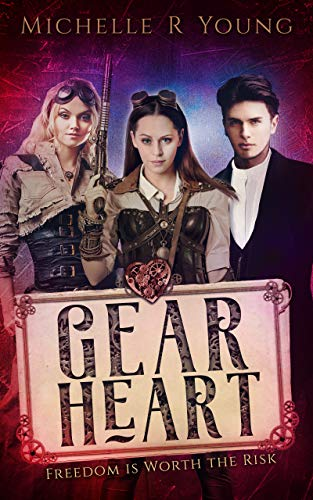 Book: Gear Heart - Freedom is Worth the Risk by Michelle Renee Young