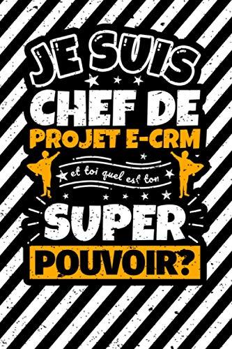 Carnet des notes ligné: Je suis chef de projet e-CRM et toi quel est ton super pouvoir?