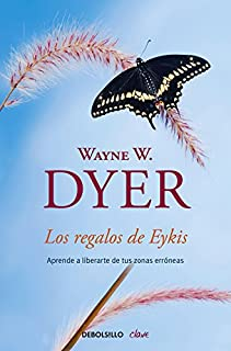 Los regalos de Eykis / Gifts from Eykis: Aprende a liberarte de tus zonas erróneas / Learn How to Get Rid of Your Erroneous Zones (Spanish Edition)