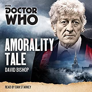 Doctor Who: Amorality Tale     A 3rd Doctor novelisation              By:                                                                                                                                 David Bishop                               Narrated by:                                                                                                                                 Dan Starkey                      Length: 7 hrs and 23 mins     36 ratings     Overall 4.5