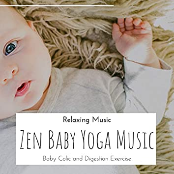 Zen Baby Yoga Music - Relaxing Music for Baby Colic and Digestion Exercise