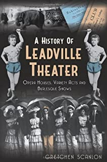 A History of Leadville Theater: Opera Houses, Variety Acts and Burlesque Shows