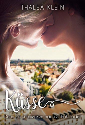 Küsse, denn sie schmecken nach Schokolade! (Lebe! Küsse! Lache! 2)
