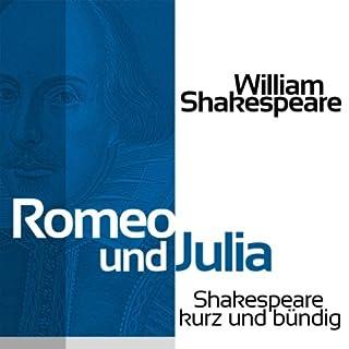 Romeo und Julia     Shakespeare kurz und bündig              Autor:                                                                                                                                 William Shakespeare                               Sprecher:                                                                                                                                 Jürgen Fritsche                      Spieldauer: 51 Min.     9 Bewertungen     Gesamt 4,8