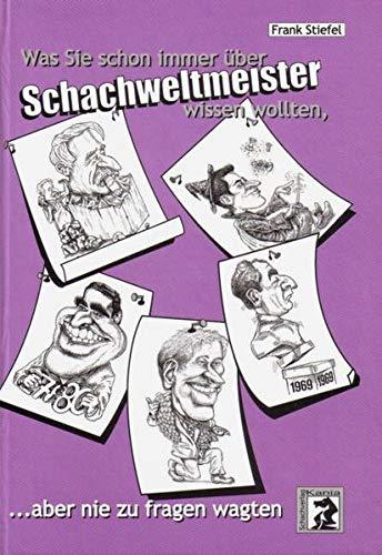 Was Sie schon immer über Schachweltmeister wissen wollten...: ... aber nie zu fragen wagten