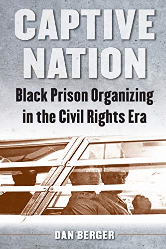 Compare Textbook Prices for Captive Nation: Black Prison Organizing in the Civil Rights Era Justice, Power, and Politics Illustrated Edition ISBN 9781469629797 by Berger, Dan