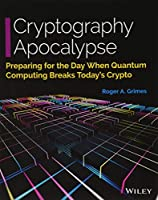 Cryptography Apocalypse: Preparing for the Day When Quantum Computing Breaks Today's Crypto