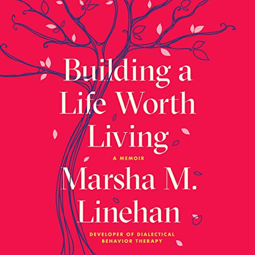 Building a Life Worth Living Audiobook By Marsha M. Linehan cover art