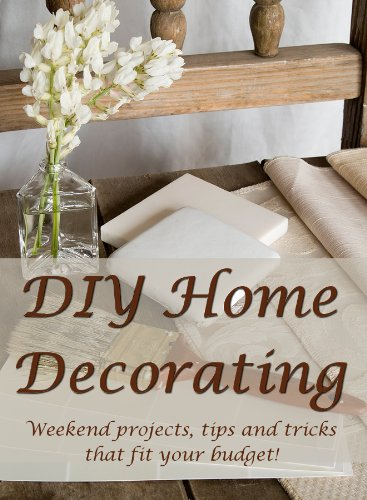 Amazon Com Diy Home Decorating Weekend Projects Tips And Tricks That Fit Your Budget Ebook Burns Millyard Kathy Kindle Store