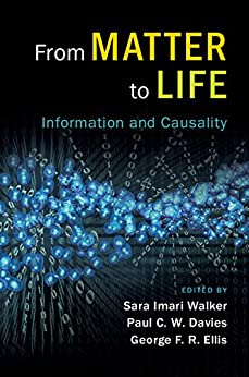 From Matter to Life: Information and Causality by [Sara Imari Walker, Paul C. W. Davies, George F. R. Ellis]