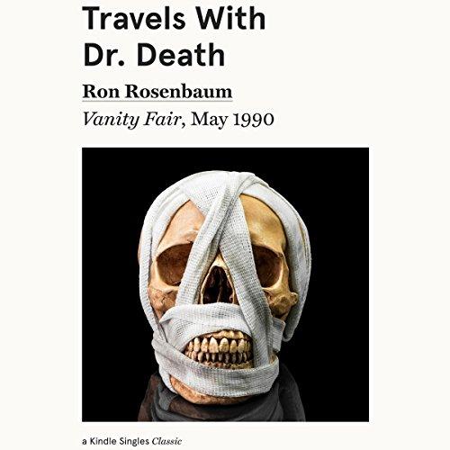 Travels with Dr. Death: Vanity Fair, May 1990 (Edición audio ...