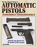 The Gun Digest Book of Automatic Pistols Assembly / Disassembly...