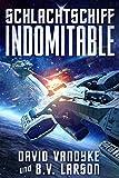 Schlachtschiff Indomitable: Mech, Space Marine, Star Fleet (Galaktische-Befreiungskriege-Serie 3) (German Edition)