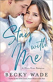 Stay with Me (Misty River Romance, A Book #1) by [Becky Wade]