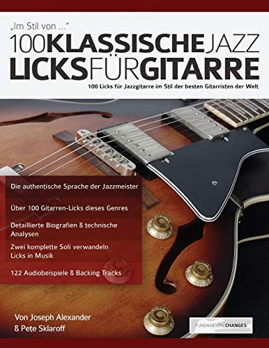 100 klassische Jazz Licks für Gitarre: 100 Licks für Jazzgitarre im Stil der besten Gitarristen der Welt (Jazzgitarre lernen, Band 1)