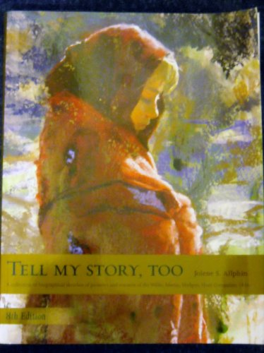 Compare Textbook Prices for Tell My Story, Too - A Collection of Biographical Sketches of Pioneers and Rescuers of the Willie, Martin, Hodgett, Hunt Companies 1856 8th Edition ISBN 9780972936392 by Allphin, Jolene S.