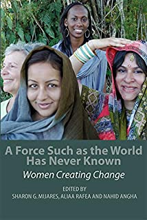 A Force Such as the World Has Never Known: Women Creating Change