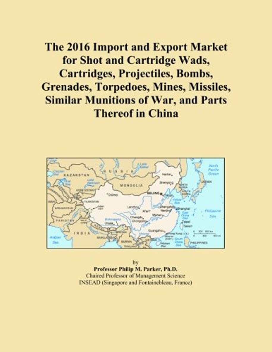 The 2016 Import and Export Market for Shot and Cartridge Wads, Cartridges, Projectiles, Bombs, Grenades, Torpedoes, Mines, Missiles, Similar Munitions of War, and Parts Thereof in China