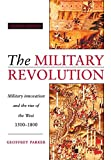 The Military Revolution: Military Innovation and the Rise of the West, 1500–1800
