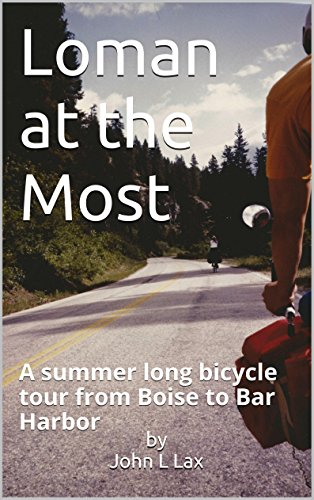 Loman at the Most: A summer long bicycle tour from Boise to Bar Harbor (English Edition)