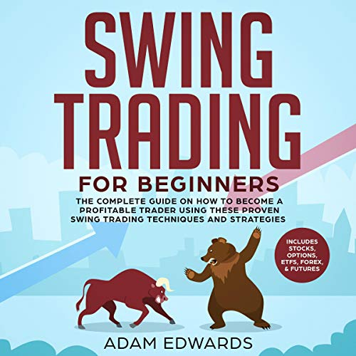 Swing Trading for Beginners: The Complete Guide on How to Become a Profitable Trader Using These Proven Swing Trading Techniques and Strategies. Includes Stocks, Options, ETFs, Forex, & Futures cover art