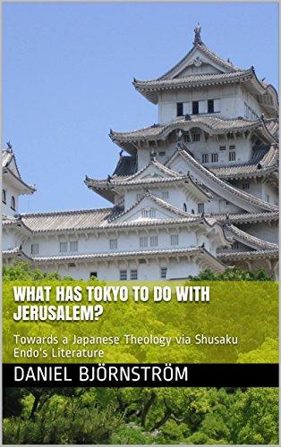 What Has Tokyo to Do with Jerusalem?: Towards a Japanese Theology via Shusaku Endo's Literature
