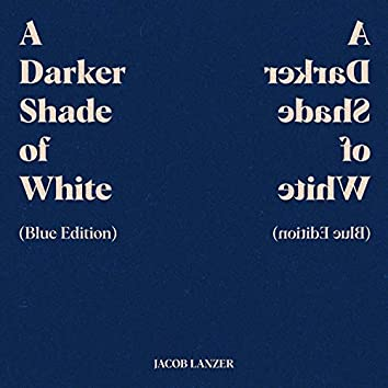 A Darker Shade of White (Blue Edition)