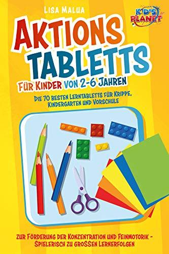 Aktionstabletts für Kinder von 2-6 Jahren: Die 70 besten Lerntabletts für Krippe, Kindergarten und Vorschule zur Förderung der Konzentration und Feinmotorik - Spielerisch zu großen Lernerfolgen