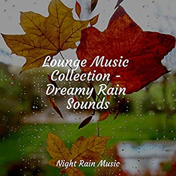 Lounge Music Collection - Dreamy Rain Sounds