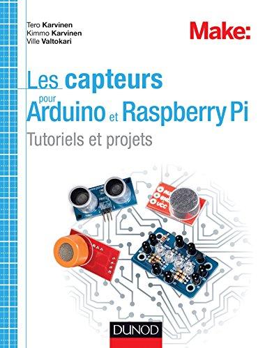 Les capteurs pour Arduino et Raspberry Pi - Tutoriels et projets: Tutoriels et projets