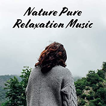Nature Pure Relaxation Music: New Age 15 Soothing Songs for Calm & Relax After Tough Day