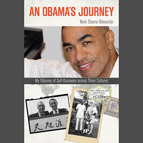 An Obama's Journey     My Odyssey of Self-Discovery Across Three Cultures              By:                                                                                                                                 Mark Obama Ndesandjo                               Narrated by:                                                                                                                                 Prentice Onayemi                      Length: 13 hrs and 54 mins     Not rated yet     Overall 0.0