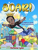 Soar!: A Children's Book About Overcoming