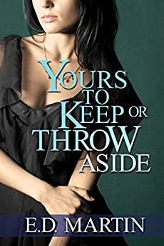 Yours to Keep or Throw Aside by [E.D. Martin, Lane Diamond, Mishael Witty]