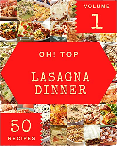 Oh! Top 50 Lasagna Dinner Recipes Volume 1: An One-of-a-kind Lasagna Dinner Cookbook (English Edition)