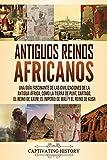 Antiguos reinos africanos: Una guía fascinante de las civilizaciones de la antigua África, como la tierra de Punt, Cartago, el Reino de Axum, el Imperio de Malí y el Reino de Kush (Spanish Edition)