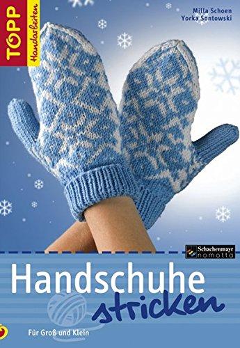Handschuhe stricken: Für Gross und Klein. Das erste Buch zum Thema Handschuhe stricken in unzähligen Variationen (TOPP Handarbeiten)