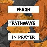 Fresh Pathways in Prayer