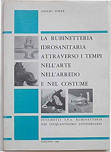 La rubinetteria idrosanitaria attraverso i tempi nell'arte nell'arredo e nel costume.