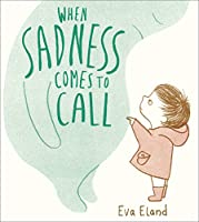 When Sadness Comes to Call (Big Emotions)