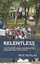 RELENTLESS: The Story Of How I Overcame The Odds And Beat The System