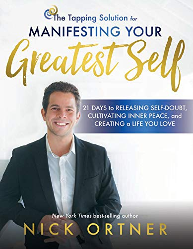 The Tapping Solution for Manifesting Your Greatest Self: 21 Days to Releasing Self-Doubt, Cultivating Inner Peace, and Creating a Life You Love (English Edition)