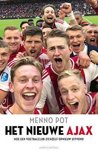 Het nieuwe Ajax: hoe een voetbalclub zichzelf opnieuw uitvond