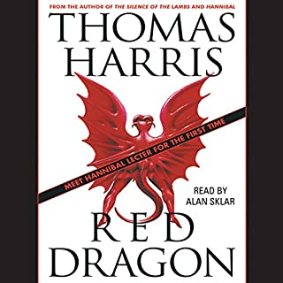 Red Dragon                   By:                                                                                                                                 Thomas Harris                               Narrated by:                                                                                                                                 Alan Sklar                      Length: 12 hrs and 6 mins     2,308 ratings     Overall 4.5