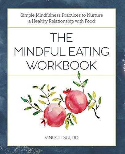The Mindful Eating Workbook: Simple Mindfulness Practices to Nurture a Healthy Relationship...
