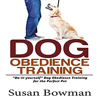 Dog Obedience Training: Do-It-Yourself Dog Obedience Training for the Perfect Pet cover art