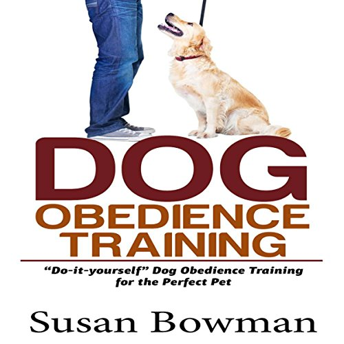 Dog Obedience Training: Do-It-Yourself Dog Obedience Training for the Perfect Pet audiobook cover art