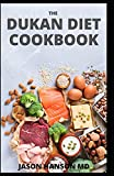THE DUKAN DIET COOKBOOK: The Effective And Complete Guide to Cruise Through Permanent Weight Loss And Keep it Off for Life