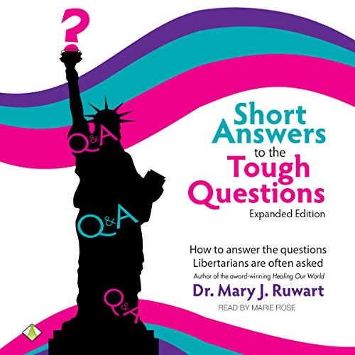 Short Answers to the Tough Questions: How to Answer the Questions Libertarians Are Often Asked audiobook cover art