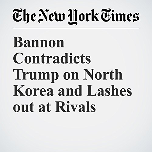 Bannon Contradicts Trump on North Korea and Lashes out at Rivals copertina